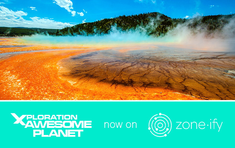 """Explore Spectacular Places on Earth with Zone•tv and """"Xploration Awesome Planet"""" on the Zone•ify Brainiac Channel"""